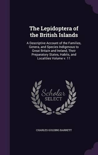 Download The Lepidoptera of the British Islands: A Descriptive Account of the Families, Genera, and Species Indigenous to Great Britain and Ireland, Their ... States, Habits, and Localities Volume V. 11 PDF