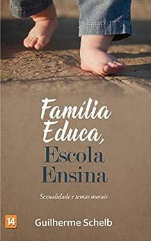 Família Educa, Escola Ensina por [Zanina Schelb, Guilherme]