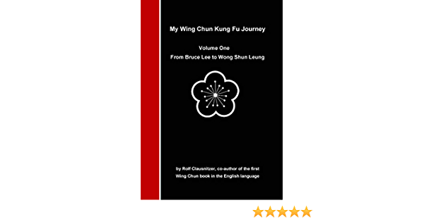 Amazon Com My Wing Chun Kung Fu Journey From Bruce Lee To Wong Shun Leung Ebook Clausnitzer Rolf Kindle Store