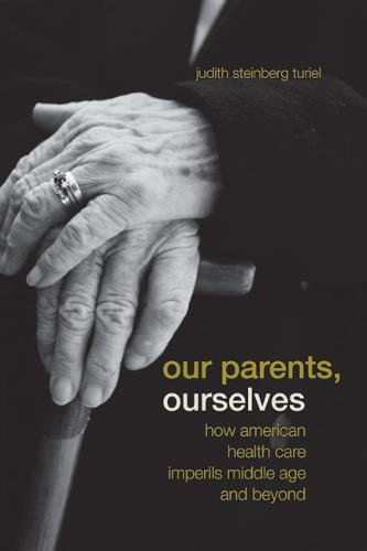 Our Parents, Ourselves: How American Health Care Imperils Middle Age and Beyond pdf epub