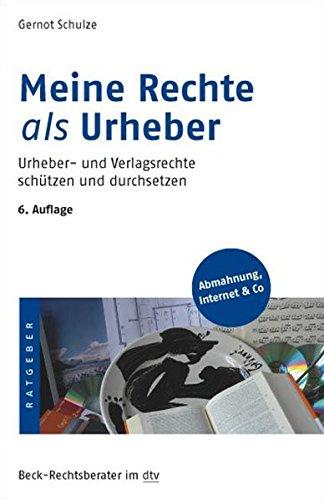 Meine Rechte als Urheber: Urheber- und Verlagsrechte schützen und durchsetzen (dtv Beck Rechtsberater)