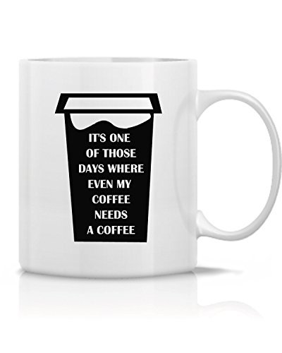 Hot Ass Mug's - Its One Of Those Days Where My Coffee Needs A Coffee Mug -Great Gift for Dad ,Mom ,Husband ,Wife, Co-Worker, Bosses, Teachers - Funny and Sarcasm-White Ceramic 11 OZ Tee and Coffee Mug