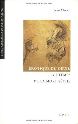 Télécharger en ligne Erotique du deuil au temps de la mort sèche pdf ebook