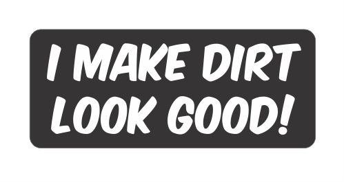 I make dirt look good Hard Hat Funny Stickers
