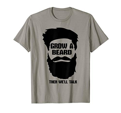 Grow A Beard Then We'll Talk T Shirt