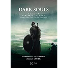 Dark Souls. Par-delà la mort: Volume 1 - Demon's Souls, Darks Souls et Dark Souls II (RPG) (French Edition)
