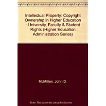 Intellectual Property: Copyright Ownership in Higher Education : University, Faculty & Student Rights