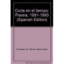 Corte en el tiempo: Poesía, 1991-1993 (Spanish Edition)