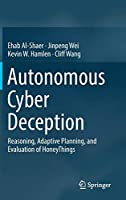Autonomous Cyber Deception: Reasoning, Adaptive Planning, and Evaluation of HoneyThings Front Cover