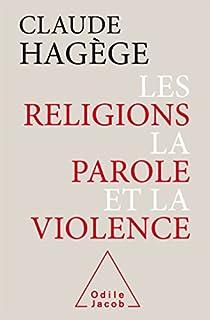 Les religions, la parole et la violence, Hagège, Claude