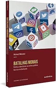 Batalhas morais: Política identitária na esfera pública técnico-midiatizada