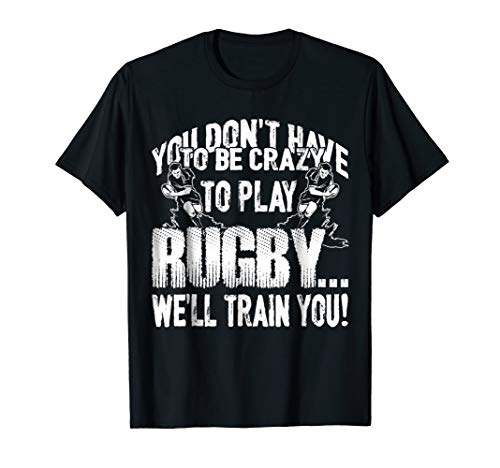 Rugby Shirt - We'll Train You Play Rugby T shirts