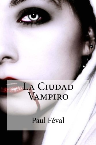 La Ciudad Vampiro (Spanish Edition): Paul Feval, Raul Bracho, Jacobo Rodriguez: 9781507668108: Amazon.com: Books