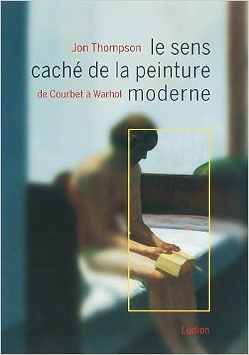 Livres gratuits Le sens caché de la peinture moderne : De Courbet à Warhol pdf