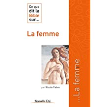 Ce que dit la Bible sur la femme: Comprendre la parole biblique (Ce que dit la Bible sur… t. 2) (French Edition)