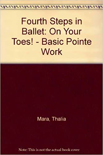 VERIFIED Fourth Steps In Ballet On Your Toes: Basic Pointe Work. episodes Karpin Findlay Lutheran MCHUGH Thoughts Numero