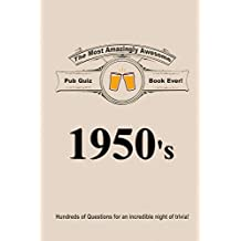 The Most Amazingly Awesome Pub Quiz Book Ever!: 1950's (Year by Year Trivia 6)