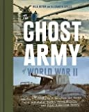 The Ghost Army of World War II: How One Top-Secret Unit Deceived the Enemy with Inflatable Tanks, Sound Effects, and Other Audacious Fakery by Rick Beyer (28-Apr-2015) Hardcover