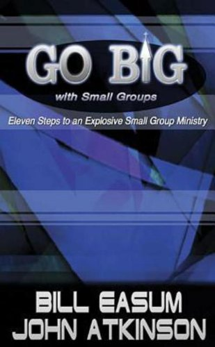 Download Go BIG with Small Groups: Eleven Steps to an Explosive Small Group Ministry pdf epub