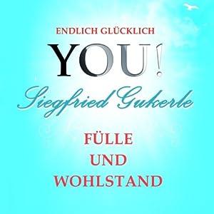 Fülle und Wohlstand (YOU! Endlich glücklich) Hörbuch