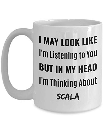SCALA PROGRAMMING Coffee Mug - I May Look Like I'm Listening to You But In My Head I'm Thinking About Scala