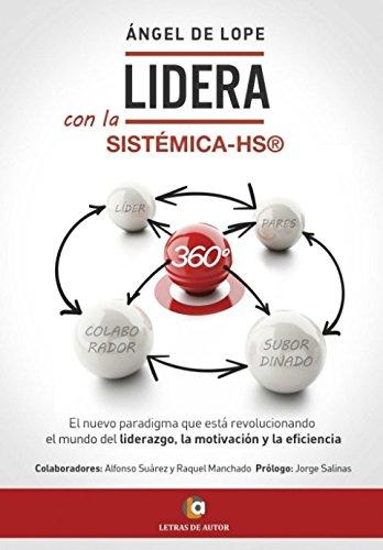 LIDERA con la Sistémica-HS®, 360º El Nuevo Paradigma que está Revolucionando el Mundo del Liderazgo, la Motivación y la Eficiencia  [de Lope, Ángel] (Tapa Blanda)