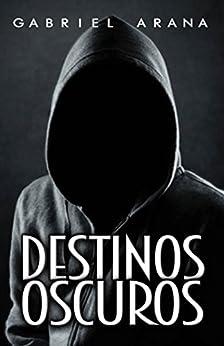 Destinos Oscuros (Spanish Edition) by [Arana, Gabriel]