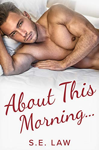 About This Morning: A May December Bad Boy Romance (Naughty Relations Book 2)