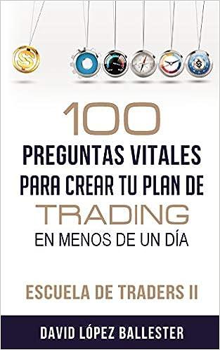 Escuela De Traders Ii: 100 Preguntas Vitales Para Crear Tu Plan De Trading En Menos De Un Día por David López Ballester epub