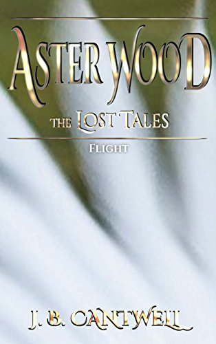 Aster Wood The Lost Tales: Flight (Aster Wood)
