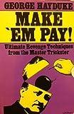 Make 'Em Pay: Ultimate Revenge Techniques for the Master Trickster