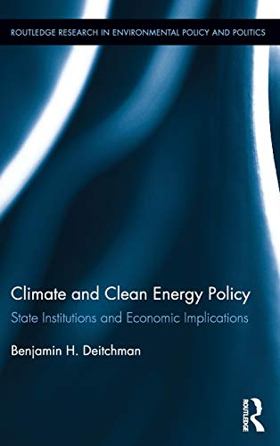 Climate and Clean Energy Policy: State Institutions and Economic Implications (Routledge Research in Environmental Polic