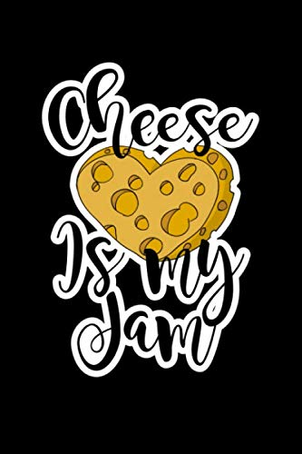 Cheese Is My Jam: Journal Planner and Lined Notebook Funny Gag Gift For Cheese Lovers and Chesse makers