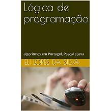 Lógica de programação: algoritmos em Portugol, Pascal e Java