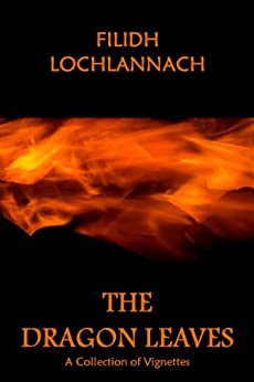The Dragon Leaves: A Collection of Vignettes by [Lochlannach, Filidh]