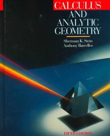 By Sherman K. Stein - Calculus and Analytic Geometry: 5th (fifth) Edition
