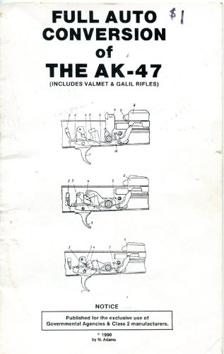 Full Auto Conversion of the AK-47 (Includes Valmet and Galil Rifles)