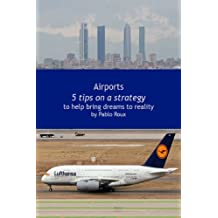 Airports: Tips on a Strategy to help bring dreams to reality