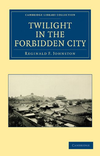 Twilight in the Forbidden City (Cambridge Library Collection - History) Reginald Fleming Johnston