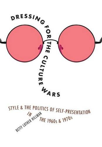 Dressing for the Culture Wars: Style and the Politics of Self-Presentation in the 1960s and - In And 70s The Fashion 60s