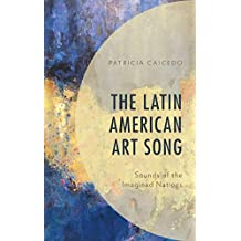 The Latin American Art Song: Sounds of the Imagined Nations