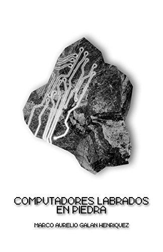 Computadores labrados en piedra (Spanish Edition) by [Henriquez, Marco Aurelio Galan]
