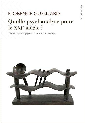 Livre gratuits en ligne Quelle psychanalyse pour le XXIe siècle ? Tome 1 : Concepts psychanalytiques en mouvement pdf, epub ebook