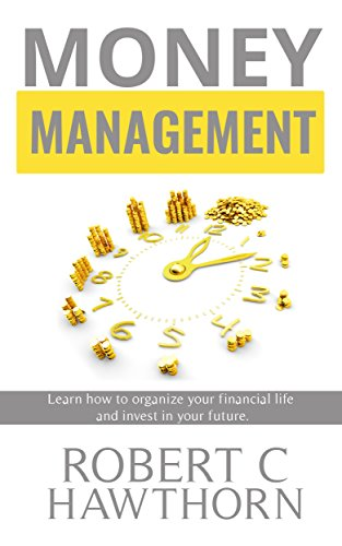 Money Management: Learn How to Organize Your Financial Life and Invest In Your Future! (Best Debt Collection Techniques)