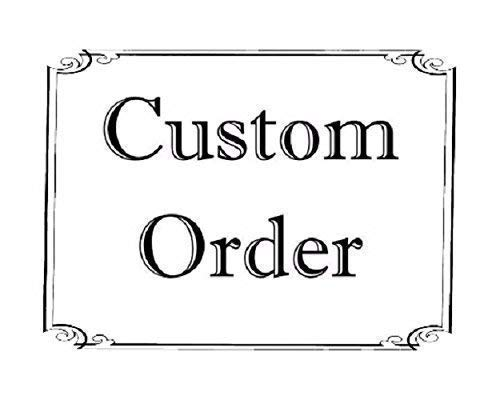 For a Custom Order send me a Message