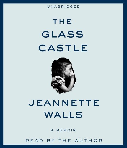 The Glass Castle: A Memoir Unabridged edition by Walls, Jeannette published by Simon & Schuster Audio (2010) [Audio CD]