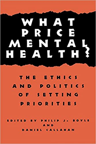 What Price Mental Health?: The Ethics and Politics of Setting Priorities (Hastings Center Studies in Ethics Series)