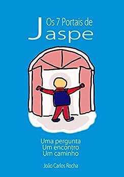 Os 7 Portais de Jaspe: uma pergunta, um encontro, um caminho por [Rocha, Joao Carlos]