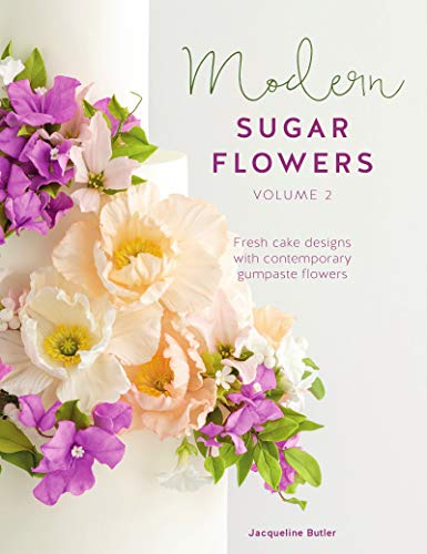 Modern Sugar Flowers Volume 2: Fresh Cake Designs with Contemporary Gumpaste Flowers by Jacqueline Butler