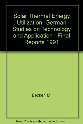 Solar Thermal Energy Utilization: German Studies on Technology and Application : Final Reports 1991